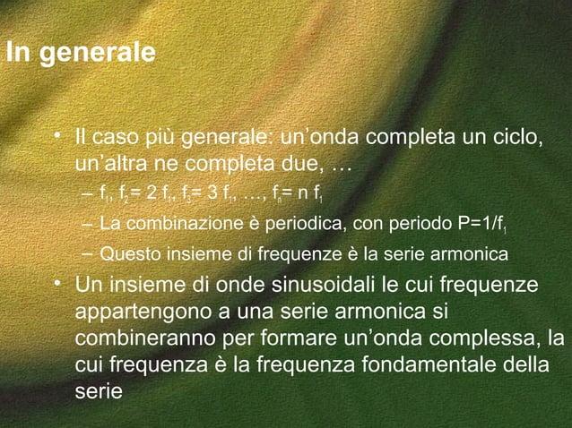 In generale • Il caso più generale: un'onda completa un ciclo, un'altra ne completa due, … – f1, f2 = 2 f1, f3= 3 f1, …, f...