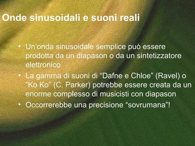 Onde sinusoidali e suoni reali • Un'onda sinusoidale semplice può essere prodotta da un diapason o da un sintetizzatore el...