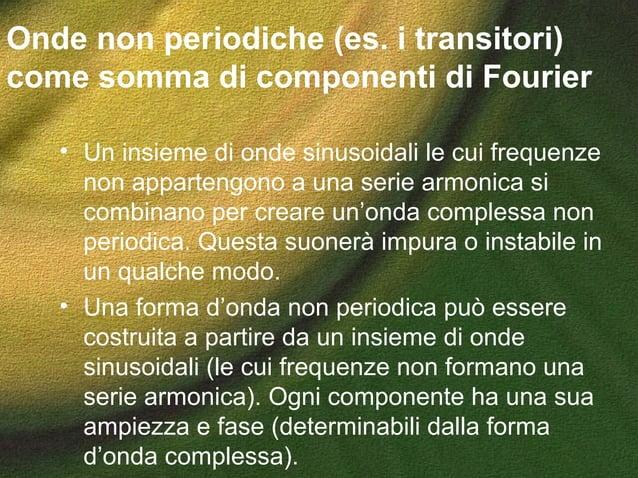 Onde non periodiche (es. i transitori) come somma di componenti di Fourier • Un insieme di onde sinusoidali le cui frequen...