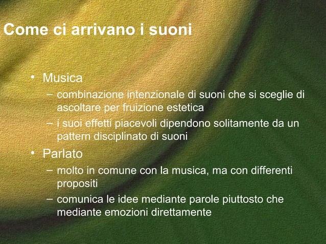Come ci arrivano i suoni • Musica – combinazione intenzionale di suoni che si sceglie di ascoltare per fruizione estetica ...