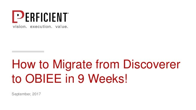 How to Migrate from Discoverer to OBIEE in 9 Weeks! September, 2017