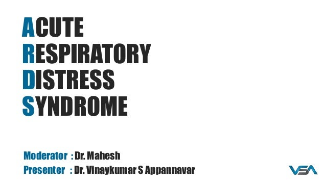 CUTE ESPIRATORY ISTRESS YNDROME Moderator : Dr. Mahesh Presenter : Dr. Vinaykumar S Appannavar A R D S