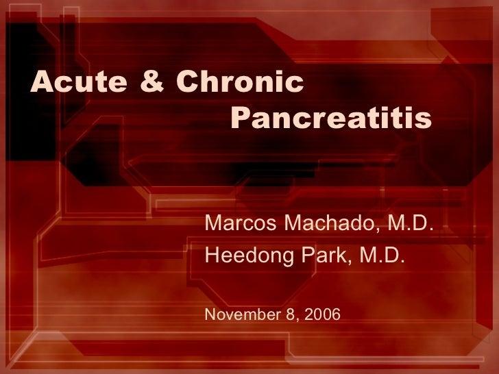 Acute & Chronic  Pancreatitis Marcos Machado, M.D. Heedong Park, M.D. November 8, 2006