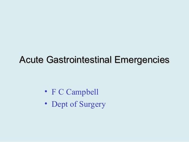 Acute Gastrointestinal EmergenciesAcute Gastrointestinal Emergencies • F C Campbell • Dept of Surgery