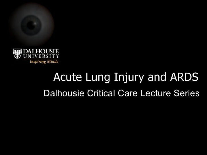Acute Lung Injury and ARDS Dalhousie Critical Care Lecture Series