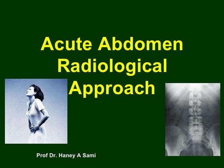 Acute Abdomen Radiological Approach Prof Dr. Haney A Sami