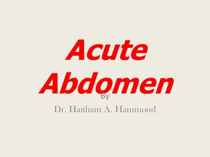 AcuteAbdomen    ByDr. Haitham A. Hammoud