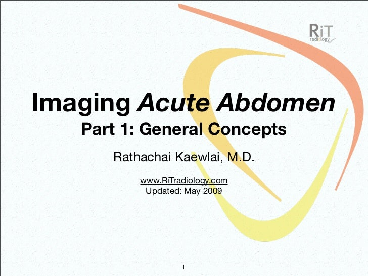 Imaging Acute Abdomen    Part 1: General Concepts       Rathachai Kaewlai, M.D.           www.RiTradiology.com            ...