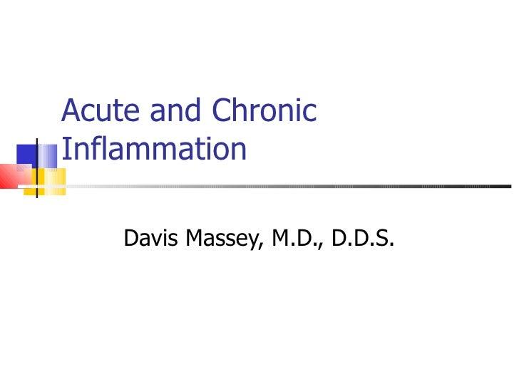 Acute and Chronic Inflammation Davis Massey, M.D., D.D.S.