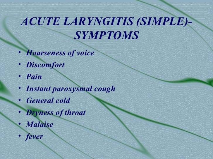 ACUTE LARYNGITIS (SIMPLE)-        SYMPTOMS•   Hoarseness of voice•   Discomfort•   Pain•   Instant paroxysmal cough•   Gen...