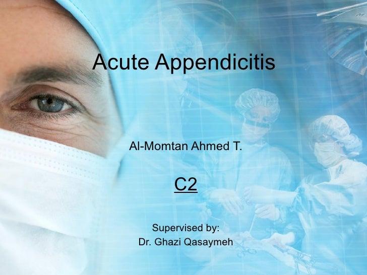 Acute Appendicitis Al-Momtan Ahmed T. C2 Supervised by: Dr. Ghazi Qasaymeh