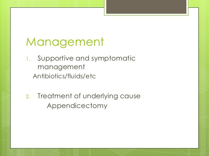 Management1.    Supportive and symptomatic      management     Antibiotics/fluids/etc2.    Treatment of underlying cause  ...