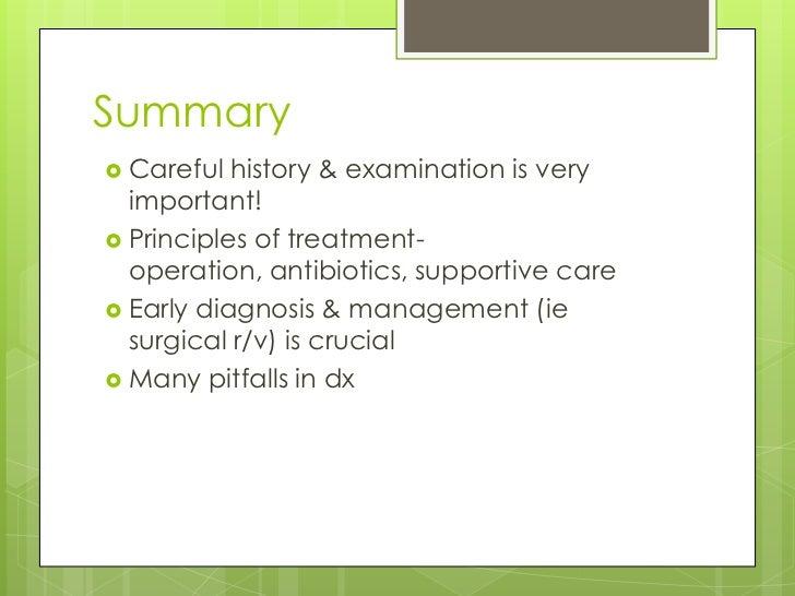 Summary Careful  history & examination is very  important! Principles of treatment-  operation, antibiotics, supportive ...