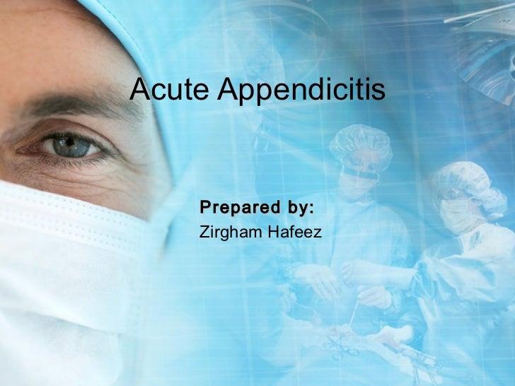 Acute Appendicitis    Prepared by:    Zirgham Hafeez