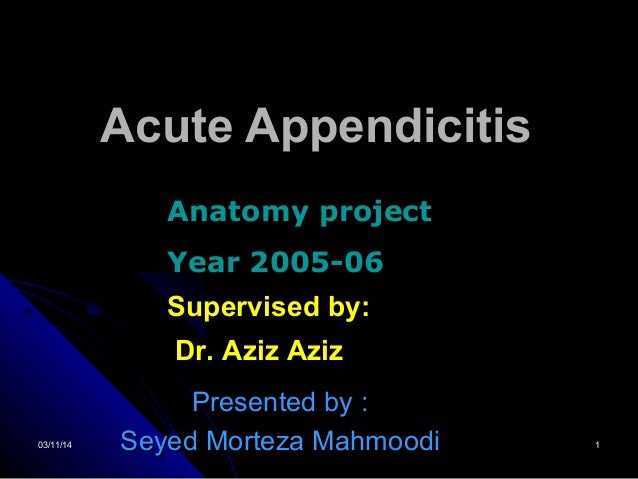 03/11/1403/11/14 11 Acute AppendicitisAcute Appendicitis Presented by :Presented by : Seyed Morteza MahmoodiSeyed Morteza ...