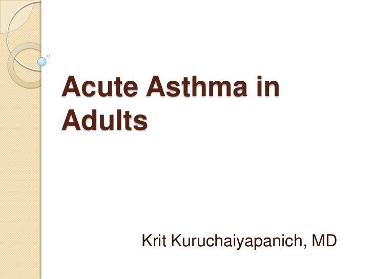 Acute Asthma inAdults     Krit Kuruchaiyapanich, MD