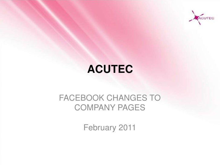 ACUTEC<br />FACEBOOK CHANGES TO<br />COMPANY PAGES<br />February 2011<br />