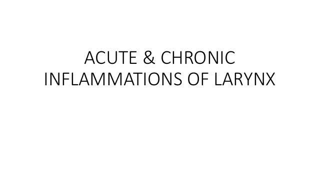 ACUTE & CHRONIC  INFLAMMATIONS OF LARYNX