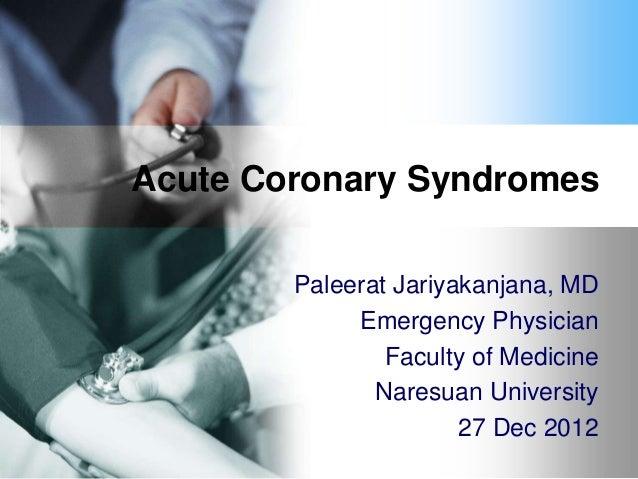 Acute Coronary Syndromes        Paleerat Jariyakanjana, MD             Emergency Physician                Faculty of Medic...