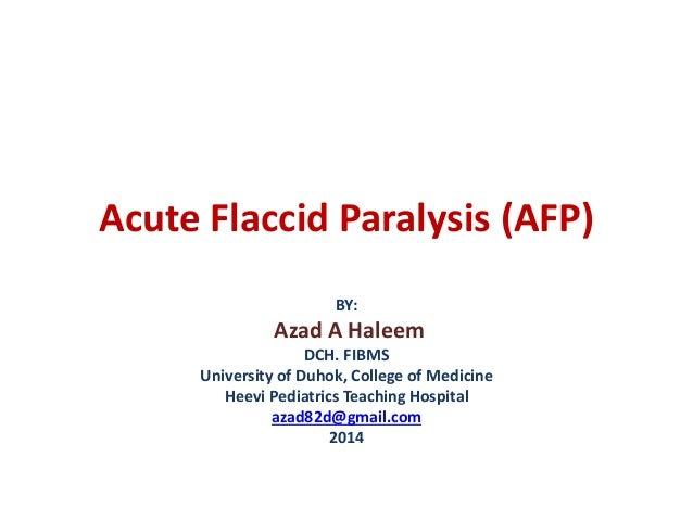 Acute Flaccid Paralysis (AFP) BY: Azad A Haleem DCH. FIBMS University of Duhok, College of Medicine Heevi Pediatrics Teach...
