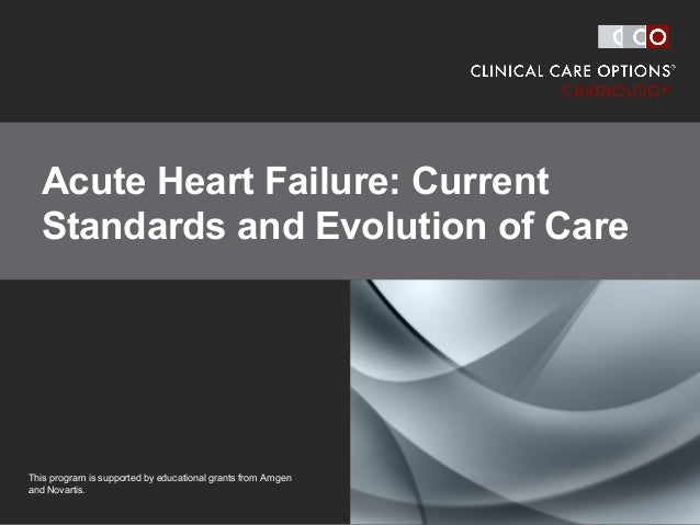 clinicaloptions.com/cardiology Acute Heart Failure: Current Standards and Evolution of Care Acute Heart Failure: Current S...