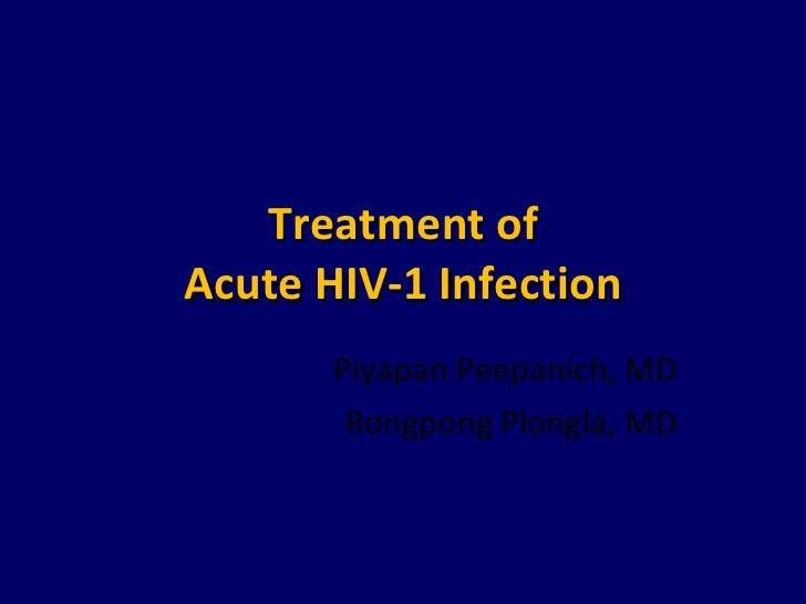 Treatment of Acute HIV-1 Infection Piyapan Peepanich, MD Rongpong Plongla, MD