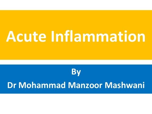 Acute Inflammation            ByDr Mohammad Manzoor Mashwani