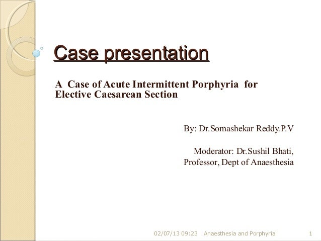 Case presentationA Case of Acute Intermittent Porphyria forElective Caesarean Section                             By: Dr.S...