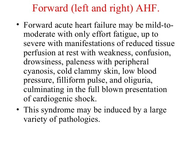 Forward (left and right) AHF. • Forward acute heart failure may be mild-to- moderate with only effort fatigue, up to sever...