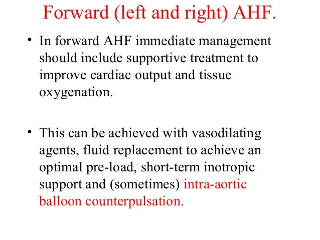 • In forward AHF immediate management should include supportive treatment to improve cardiac output and tissue oxygenation...