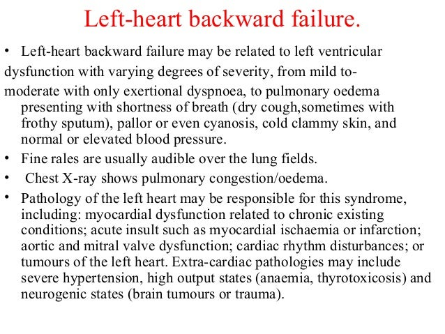 Left-heart backward failure. • Left-heart backward failure may be related to left ventricular dysfunction with varying deg...