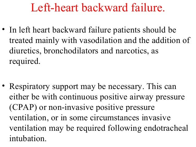 • In left heart backward failure patients should be treated mainly with vasodilation and the addition of diuretics, bronch...
