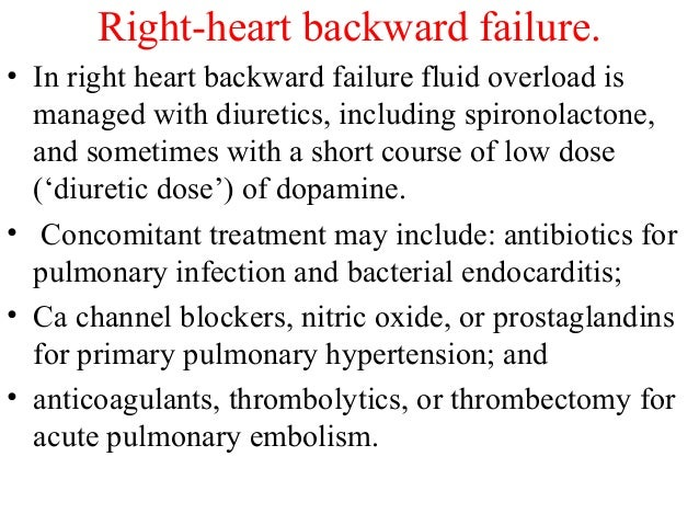 • In right heart backward failure fluid overload is managed with diuretics, including spironolactone, and sometimes with a...