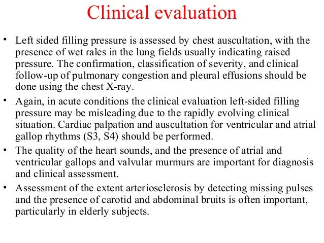 • Left sided filling pressure is assessed by chest auscultation, with the presence of wet rales in the lung fields usually...