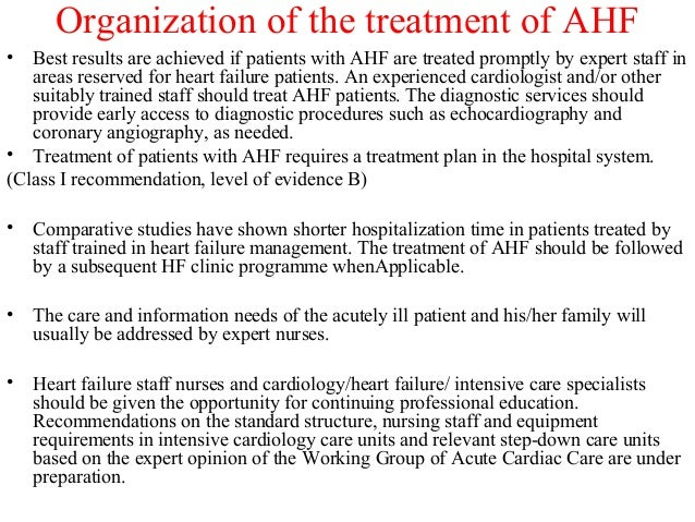 Organization of the treatment of AHF • Best results are achieved if patients with AHF are treated promptly by expert staff...