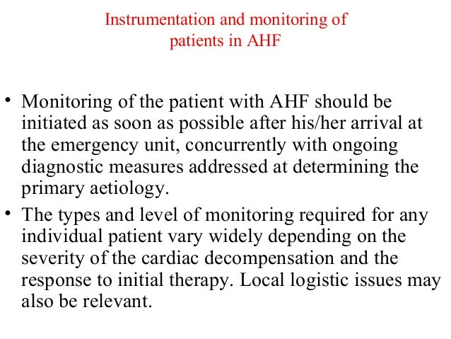 Instrumentation and monitoring of patients in AHF • Monitoring of the patient with AHF should be initiated as soon as poss...