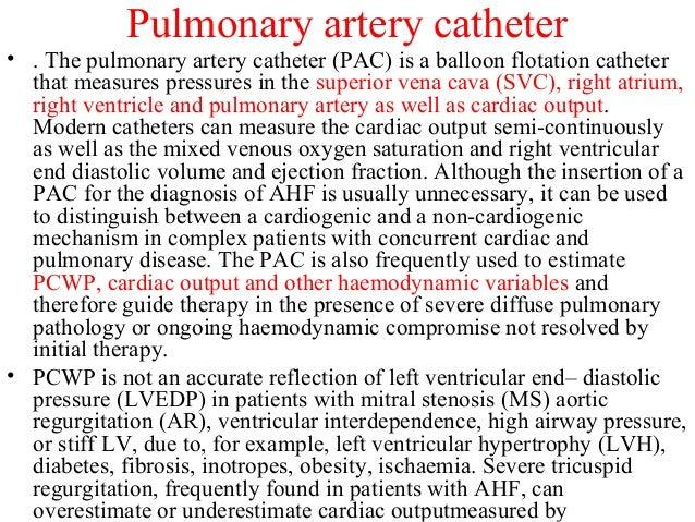 Pulmonary artery catheter • . The pulmonary artery catheter (PAC) is a balloon flotation catheter that measures pressures ...