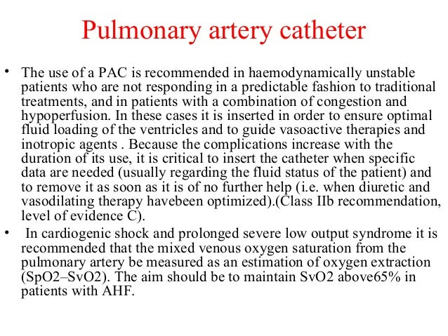 • The use of a PAC is recommended in haemodynamically unstable patients who are not responding in a predictable fashion to...