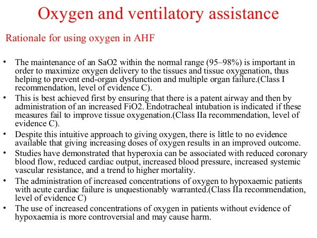 Oxygen and ventilatory assistance Rationale for using oxygen in AHF • The maintenance of an SaO2 within the normal range (...