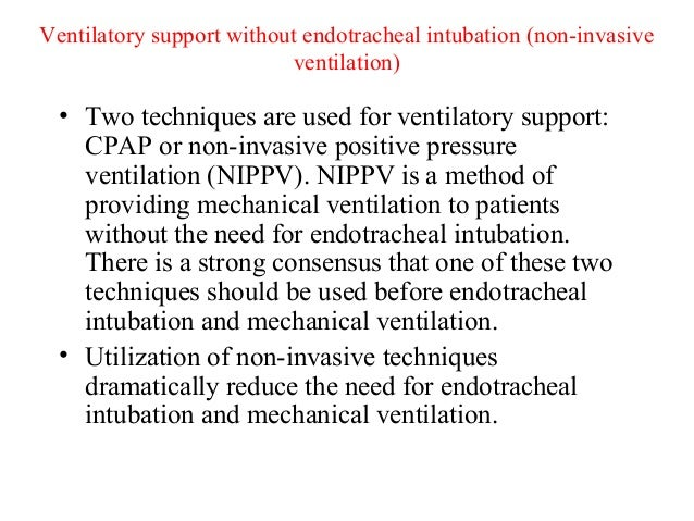 Ventilatory support without endotracheal intubation (non-invasive ventilation) • Two techniques are used for ventilatory s...