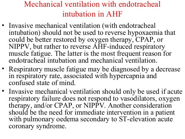 Mechanical ventilation with endotracheal intubation in AHF • Invasive mechanical ventilation (with endotracheal intubation...