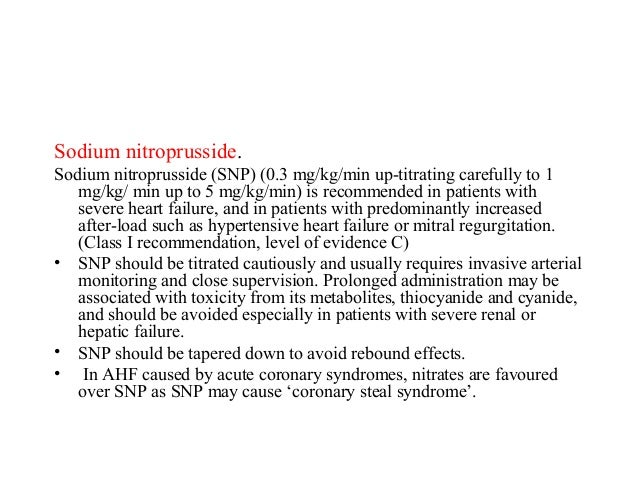 Sodium nitroprusside. Sodium nitroprusside (SNP) (0.3 mg/kg/min up-titrating carefully to 1 mg/kg/ min up to 5 mg/kg/min) ...