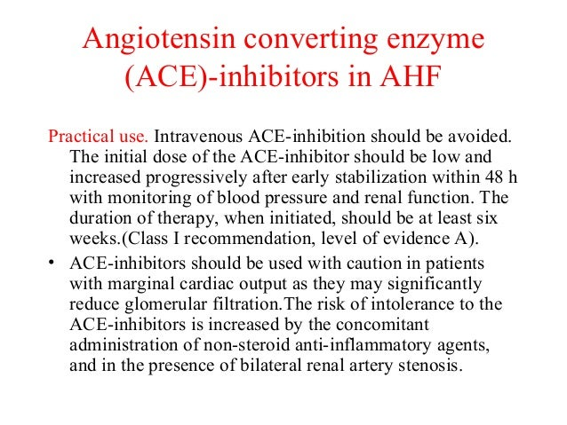 Practical use. Intravenous ACE-inhibition should be avoided. The initial dose of the ACE-inhibitor should be low and incre...