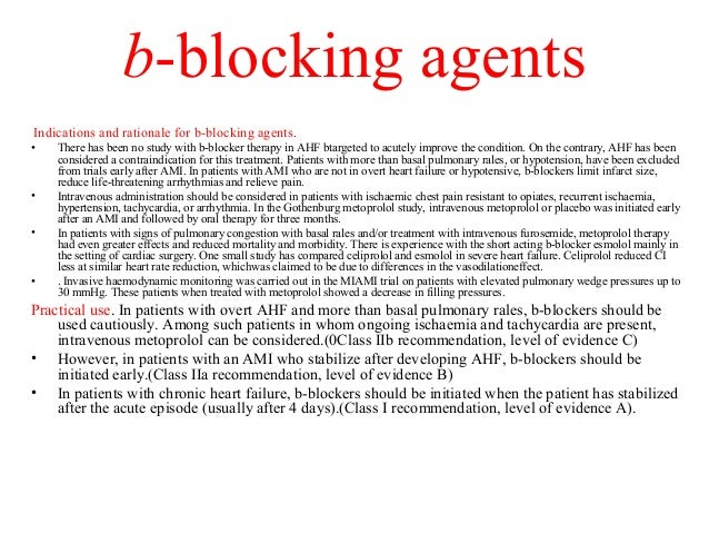 b-blocking agents Indications and rationale for b-blocking agents. • There has been no study with b-blocker therapy in AHF...