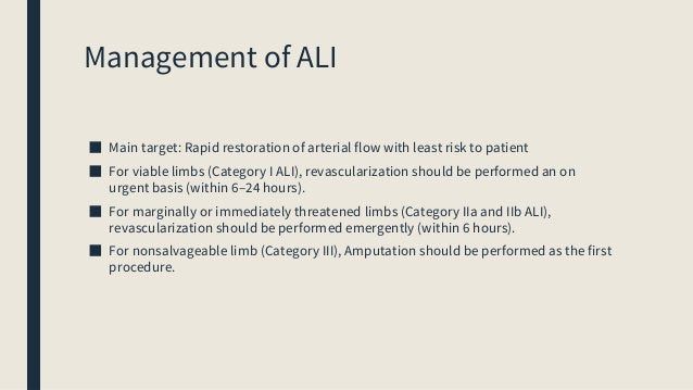Management of ALI ■ The revascularization strategy can range from catheter-directed thrombolysis to surgical thromboembole...