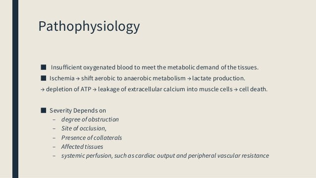 Pathophysiology ■ Insufficient oxygenated blood to meet the metabolic demand of the tissues. ■ Ischemia → shift aerobic to...