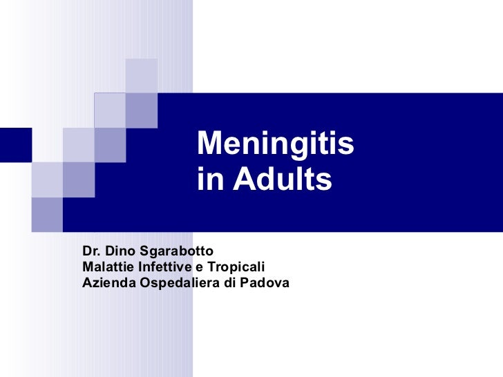Meningitis in Adults Dr. Dino Sgarabotto Malattie Infettive e Tropicali Azienda Ospedaliera di Padova