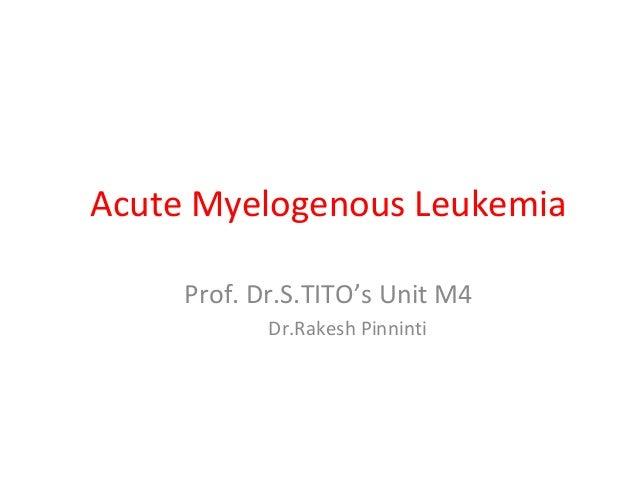 Acute Myelogenous Leukemia Prof. Dr.S.TITO's Unit M4 Dr.Rakesh Pinninti