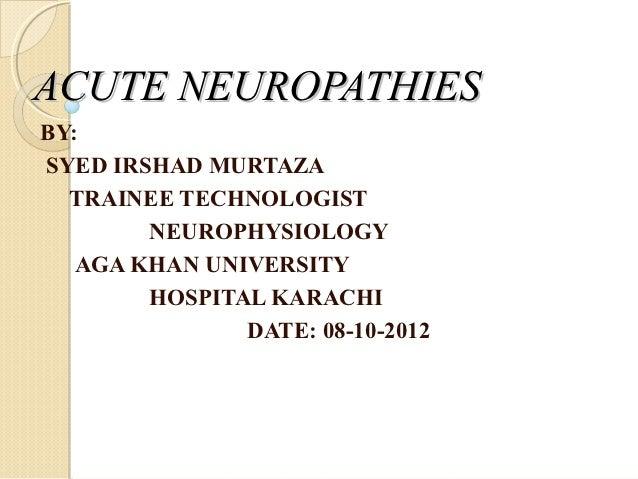 ACUTE NEUROPATHIESBY:SYED IRSHAD MURTAZA  TRAINEE TECHNOLOGIST        NEUROPHYSIOLOGY   AGA KHAN UNIVERSITY        HOSPITA...