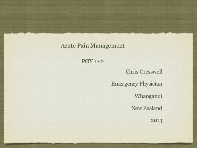 Chris Cresswell Emergency Physician Whanganui New Zealand 2013 Acute Pain Management PGY 1+2